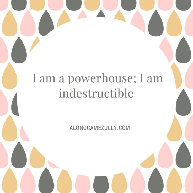 I am a powerhouse; I am indestructible.png